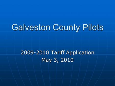 Galveston County Pilots 2009-2010 Tariff Application May 3, 2010.