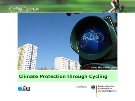 Climate Protection through Cycling 1 Funded by. Contents  Transport related CO 2 emissions  Promoting cycling for short-distance travel  Promoting.