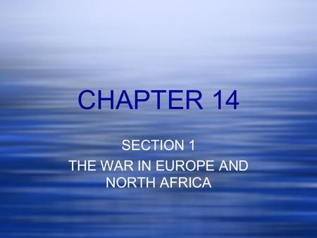 CHAPTER 14 SECTION 1 THE WAR IN EUROPE AND NORTH AFRICA SECTION 1 THE WAR IN EUROPE AND NORTH AFRICA.