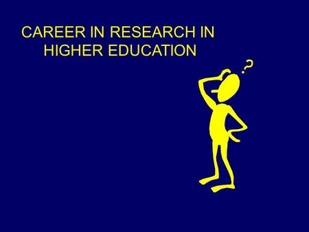 CAREER IN RESEARCH IN HIGHER EDUCATION. 'An established career in academia, or exclusively, academic research is realistic for only a minority' 'More.