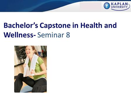 Bachelor's Capstone in Health and Wellness- Seminar 8.