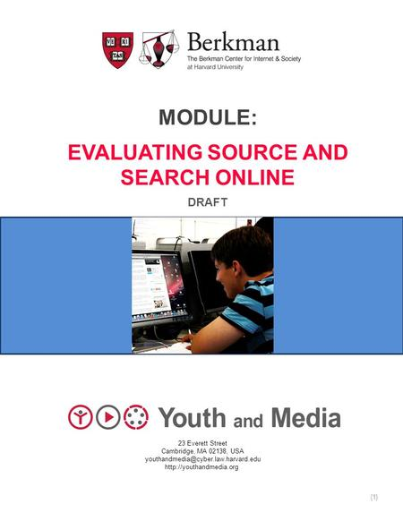 MODULE: EVALUATING SOURCE AND SEARCH ONLINE DRAFT 23 Everett Street Cambridge, MA 02138, USA