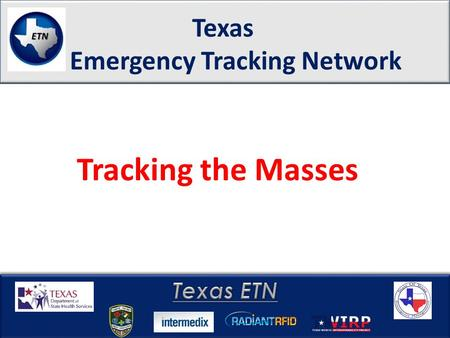 Texas Emergency Tracking Network Tracking the Masses.