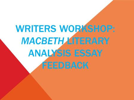 WRITERS WORKSHOP: MACBETH LITERARY ANALYSIS ESSAY FEEDBACK.