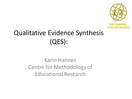 Qualitative Evidence Synthesis (QES): Karin Hannes Centre for Methodology of Educational Research.