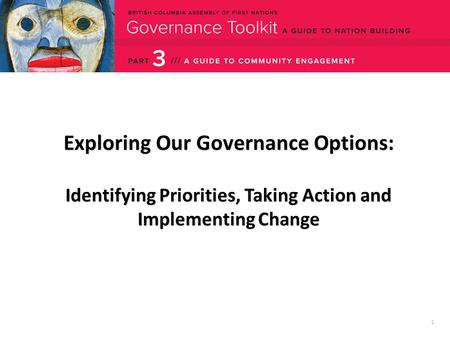 1 Exploring Our Governance Options: Identifying Priorities, Taking Action and Implementing Change.