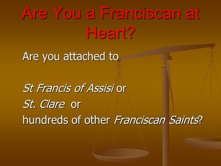 Are You a Franciscan at Heart? Are you attached to St Francis of Assisi or St. Clare or hundreds of other Franciscan Saints?