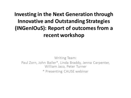 Investing in the Next Generation through Innovative and Outstanding Strategies (INGenIOuS): Report of outcomes from a recent workshop Writing Team: Paul.