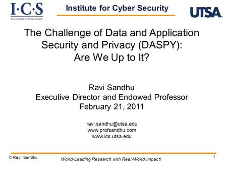 1 The Challenge of Data and Application Security and Privacy (DASPY): Are We Up to It? Ravi Sandhu Executive Director and Endowed Professor February 21,