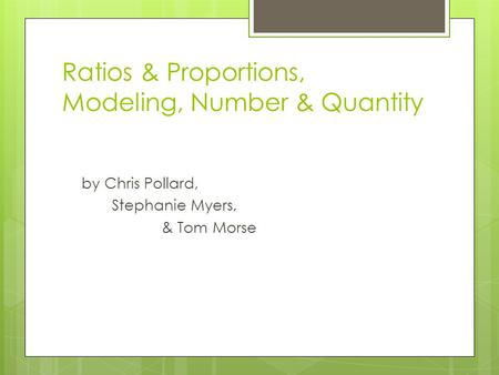 Ratios & Proportions, Modeling, Number & Quantity by Chris Pollard, Stephanie Myers, & Tom Morse.
