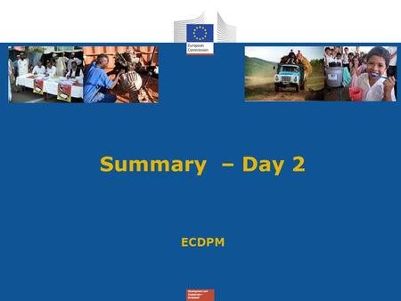 Summary – Day 2 ECDPM. 4 main messages Message 1 : Make sure you're well equipped to enter the decentralisation arena.