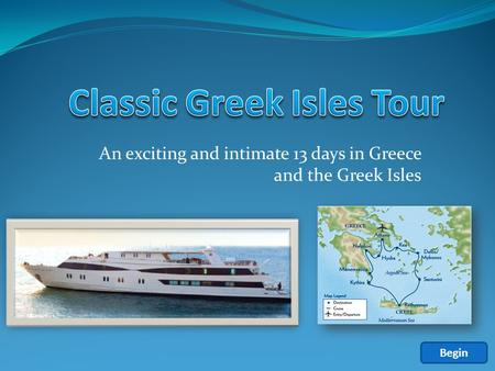 An exciting and intimate 13 days in Greece and the Greek Isles Begin.