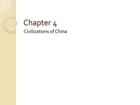 Chapter 4 Civilizations of China China Began in Huang He (Yellow) river valley Most isolated of the 4 civilization regions Geographic barriers.