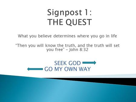 "What you believe determines where you go in life ""Then you will know the truth, and the truth will set you free"" – John 8:32 SEEK GOD GO MY OWN WAY."