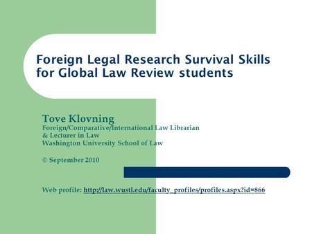 Tove Klovning Foreign/Comparative/International Law Librarian & Lecturer in Law Washington University School of Law © September 2010 Web profile: