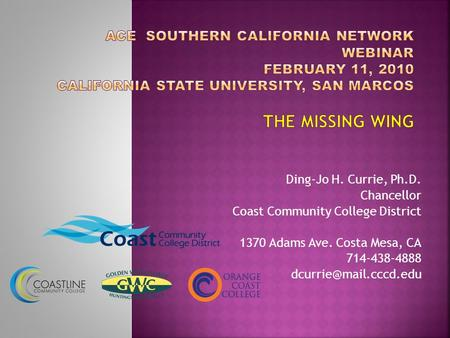 Ding-Jo H. Currie, Ph.D. Chancellor Coast Community College District 1370 Adams Ave. Costa Mesa, CA 714-438-4888