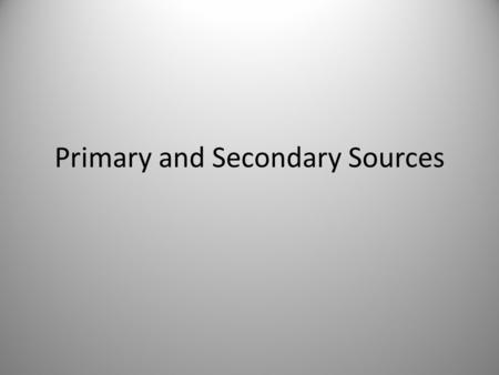 Primary and Secondary Sources. 8.H.1 Primary and secondary sources are used to examine events from multiple perspectives and to present and defend a position.