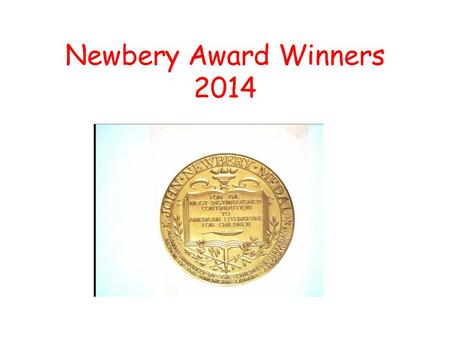 Newbery Award Winners 2014 Newbery Award Named for a British bookseller John Newbery Given to a book published previous year -- since 1922 Given to the.