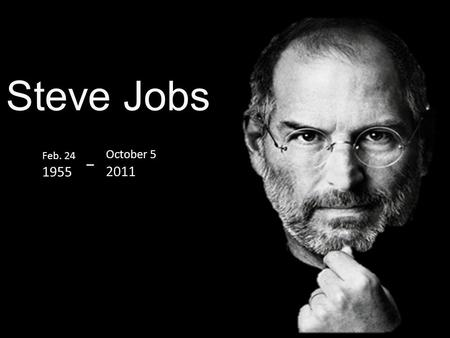 Steve Jobs Feb. 24 1955 October 5 2011. WHO'S STEVE JOBS?. Steve Jobs is the co-founder and CEO of Apple Inc. he had died at aged 56. Job's was evolutionary.