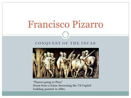 "Francisco Pizarro Conquest of the Incas ""Pizarro going to Peru"""