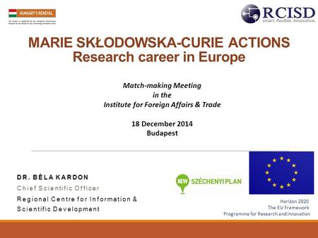 MARIE SKŁODOWSKA-CURIE ACTIONS Research career in Europe Horizon 2020 The EU Framework Programme for Research and Innovation Match-making Meeting in the.