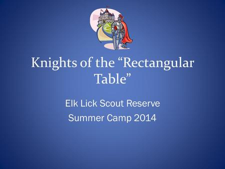 "Knights of the ""Rectangular Table"" Elk Lick Scout Reserve Summer Camp 2014."