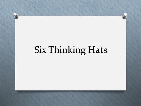 Six Thinking Hats. O This tool was created by Edward de Bono in his book '6 Thinking Hats'.6 Thinking Hats O Many successful people think from a very.