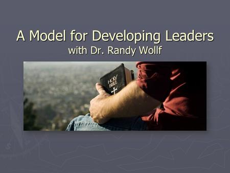 A Model for Developing Leaders with Dr. Randy Wollf.
