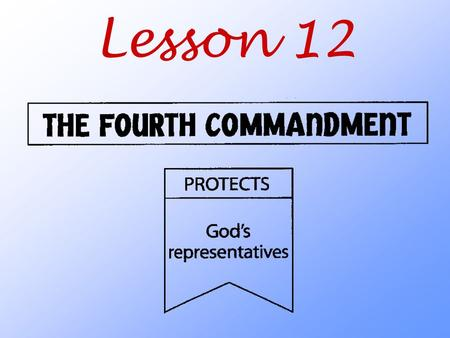 Lesson 12. What does God teach us about those whom he has placed in authority over us?