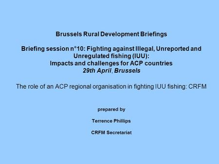 Brussels Rural Development Briefings Briefing session n°10: Fighting against Illegal, Unreported and Unregulated fishing (IUU): Impacts and challenges.