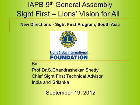 New Directions - Sight First Program, South Asia By Prof.Dr.S.Chandrashekar Shetty Chief Sight First Technical Advisor India and Srilanka Sight First –