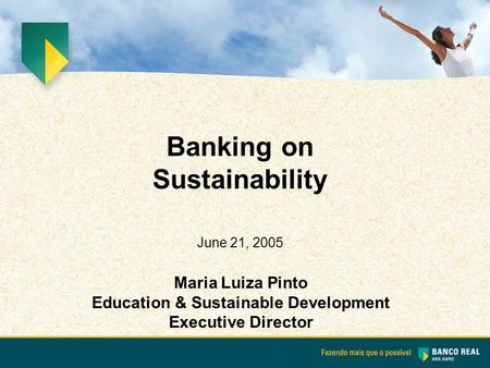 Maria Luiza Pinto Education & Sustainable Development Executive Director Banking on Sustainability June 21, 2005.