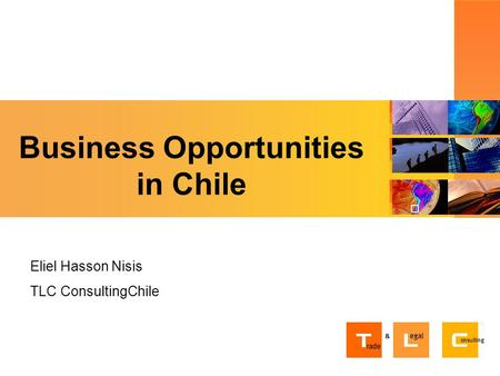 Business Opportunities in Chile Eliel Hasson Nisis TLC ConsultingChile.