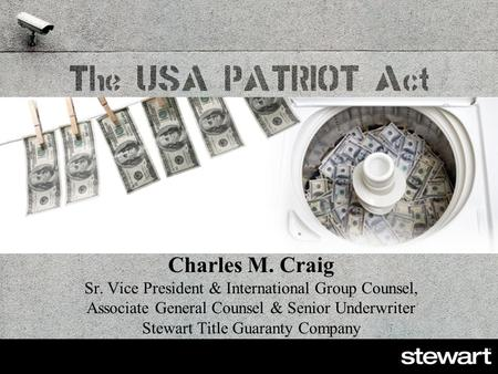 Charles M. Craig Sr. Vice President & International Group Counsel, Associate General Counsel & Senior Underwriter Stewart Title Guaranty Company.