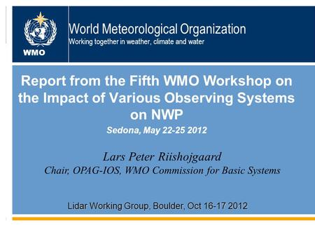 World Meteorological Organization Working together in weather, climate and water Report from the Fifth WMO Workshop on the Impact of Various Observing.