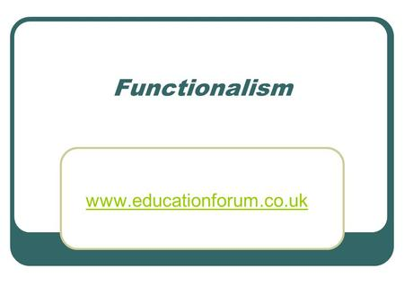 "Functionalism www.educationforum.co.uk. Durkheim ""consider social facts as things"" Society exists over and above individuals. A social fact is both external."
