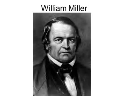 "William Miller. William Miller's disappointment ""Our expectations were raised high, and thus we looked for our coming Lord until the clock tolled 12,"