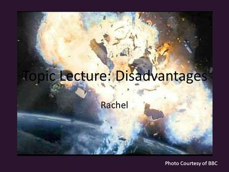 Topic Lecture: Disadvantages Rachel Photo Courtesy of BBC.