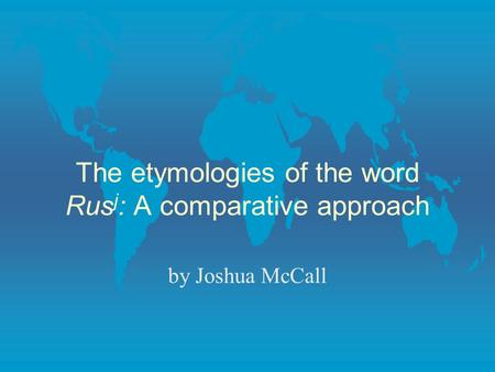 The etymologies of the word Rus j : A comparative approach by Joshua McCall.