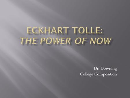 Dr. Downing College Composition.  Spiritual Teacher and author was born in Germany and educated at the Universities of London and Cambridge.  At the.