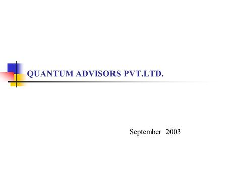 QUANTUM ADVISORS PVT.LTD. September 2003. 2 About Us  Portfolio management and investment advisory services is what we do  First organization in India.