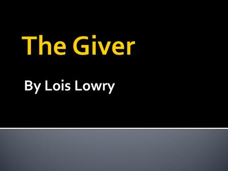 The Giver By Lois Lowry.