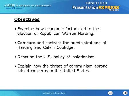 Chapter 22 Section 1 Adjusting to Peacetime Examine how economic factors led to the election of Republican Warren Harding. Compare and contrast the administrations.