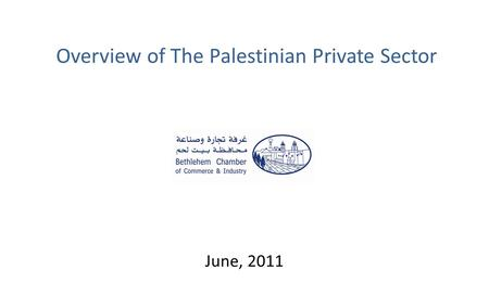 Overview of The Palestinian Private Sector June, 2011.