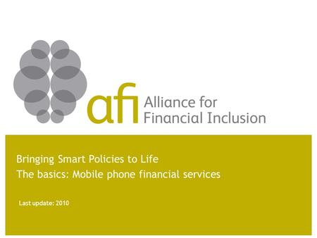 Last update: 2010 Bringing Smart Policies to Life The basics: Mobile phone financial services.