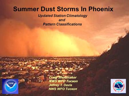 Summer Dust Storms In Phoenix Updated Station Climatology and Pattern Classifications Craig Shoemaker NWS WFO Tucson Jeffrey T. Davis NWS WFO Tucson.
