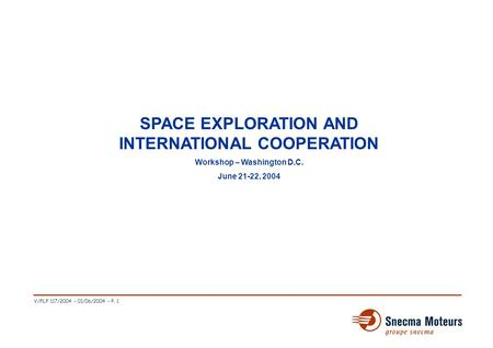 V/FLF 117/2004 - 01/06/2004 - P. 1 ESA SPACE EXPLORATION AND INTERNATIONAL COOPERATION Workshop – Washington D.C. June 21-22, 2004.