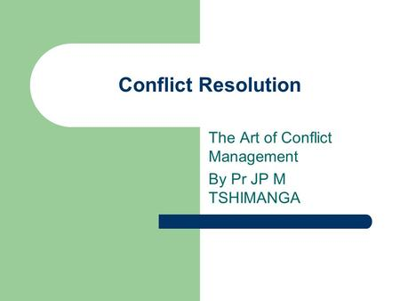 Conflict Resolution The Art of Conflict Management By Pr JP M TSHIMANGA.