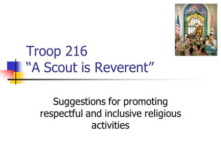 "Troop 216 ""A Scout is Reverent"""