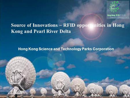 Hong Kong Science and Technology Parks Corporation Source of Innovations – RFID opportunities in Hong Kong and Pearl River Delta.